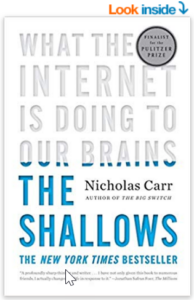 TheShallows: What the Internet Is Doing to Our Brains by Nicholas Carr