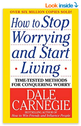 How to Stop Worrying and Start Living: Time-Tested Methods for Conquering Worry by Dale Carnegie