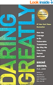 Dr. Brene Brown's book, Daring Greatly: How the Courage to Be Vulnerable Transforms the Way We Live, Love, Parent, and Lead
