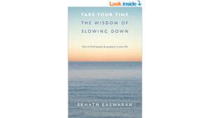 Take Your Time The Wisdom of Slowing Down by Eknath Easwaran