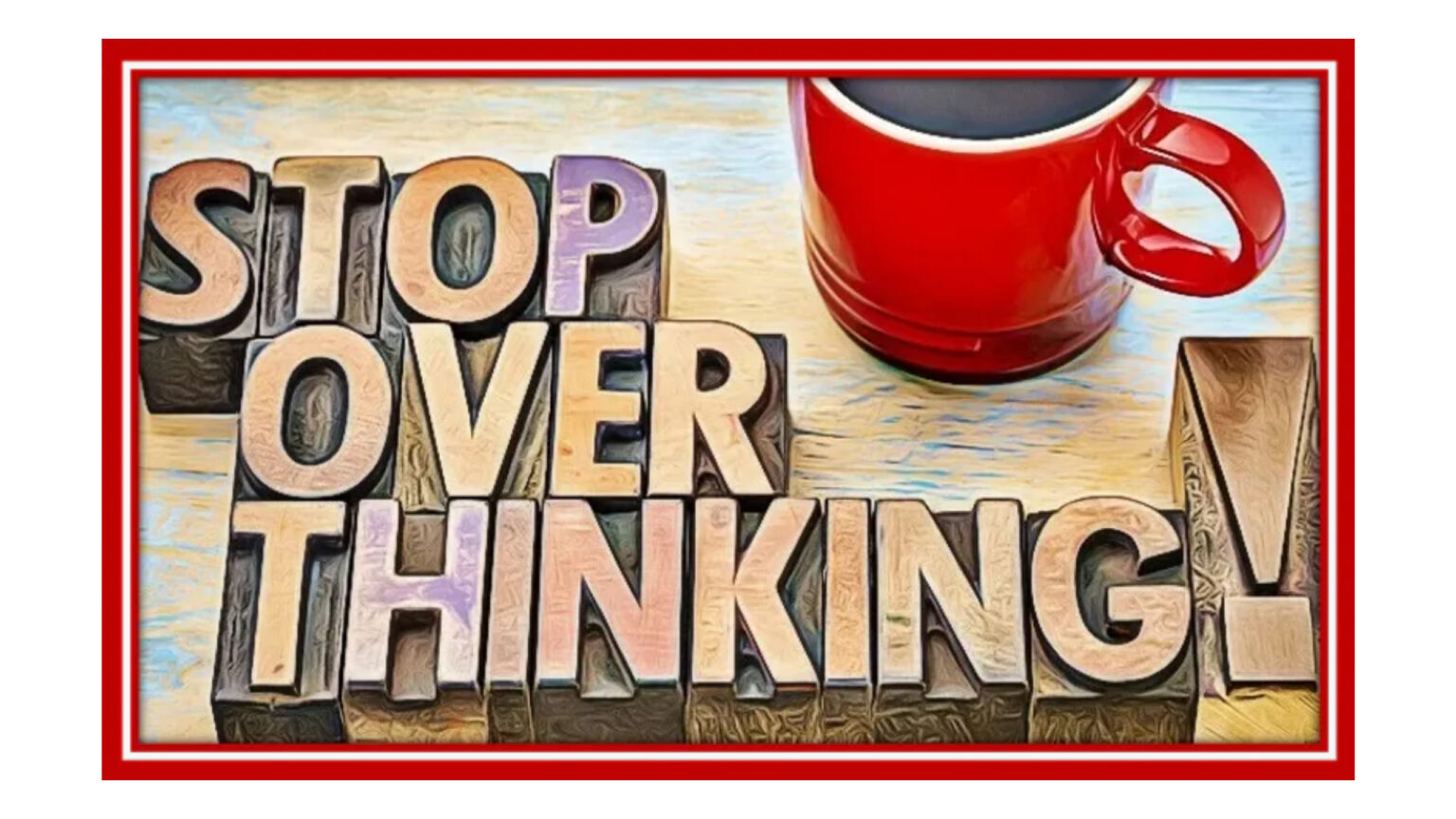 stop overthinking everything