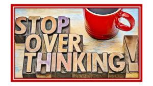 stop overthinking everything