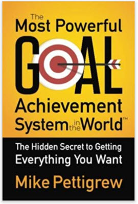 The-Most-Powerful-Goal-Achievement-System-in-the-World-by-Mike-Pettigrew